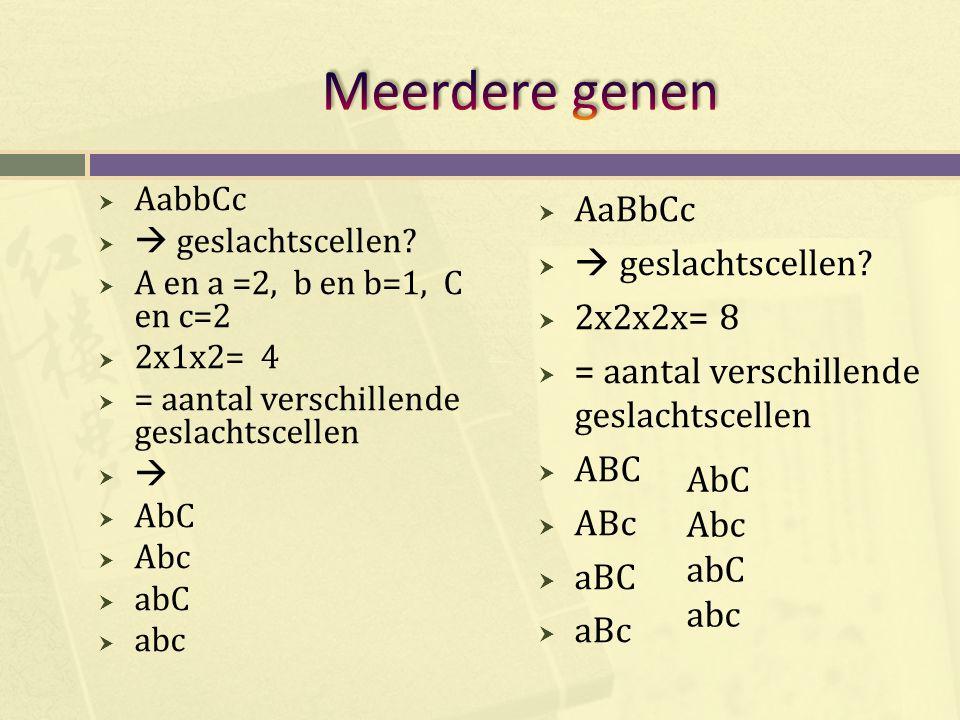 Meerdere genen AaBbCc  geslachtscellen 2x2x2x= 8