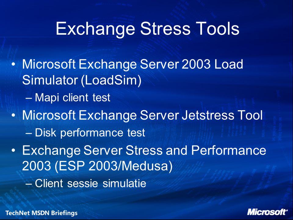 Exchange Stress Tools Microsoft Exchange Server 2003 Load Simulator (LoadSim) Mapi client test. Microsoft Exchange Server Jetstress Tool.