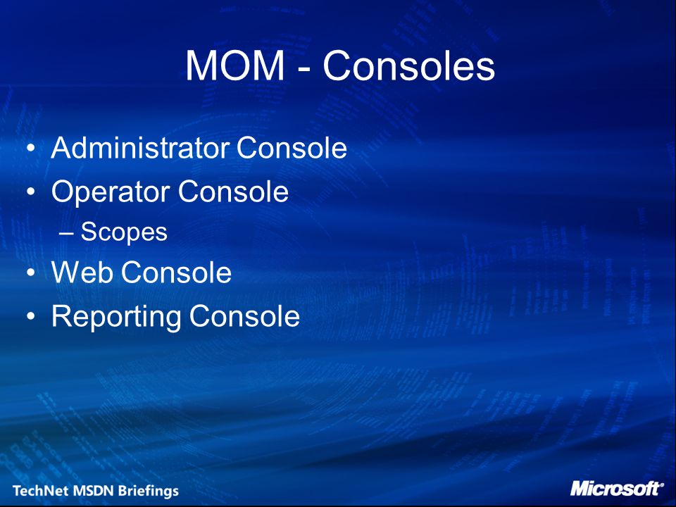 MOM - Consoles Administrator Console Operator Console Web Console