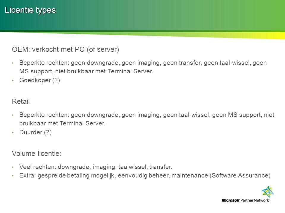 Licentie types OEM: verkocht met PC (of server) Retail