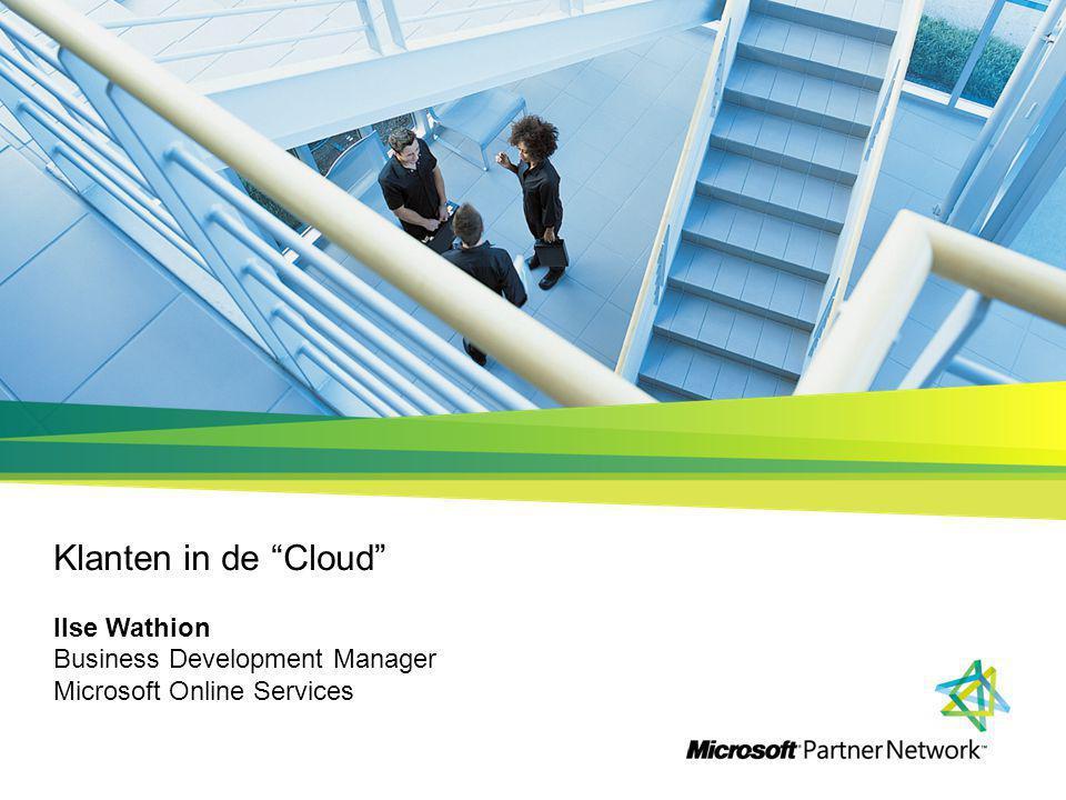 Klanten in de Cloud Ilse Wathion Business Development Manager Microsoft Online Services