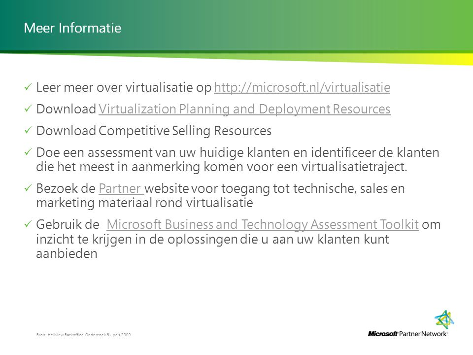 Meer Informatie Leer meer over virtualisatie op http://microsoft.nl/virtualisatie. Download Virtualization Planning and Deployment Resources.