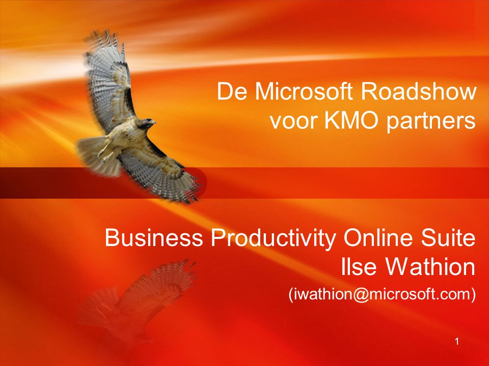 De Microsoft Roadshow voor KMO partners Business Productivity Online Suite Ilse Wathion (iwathion@microsoft.com)
