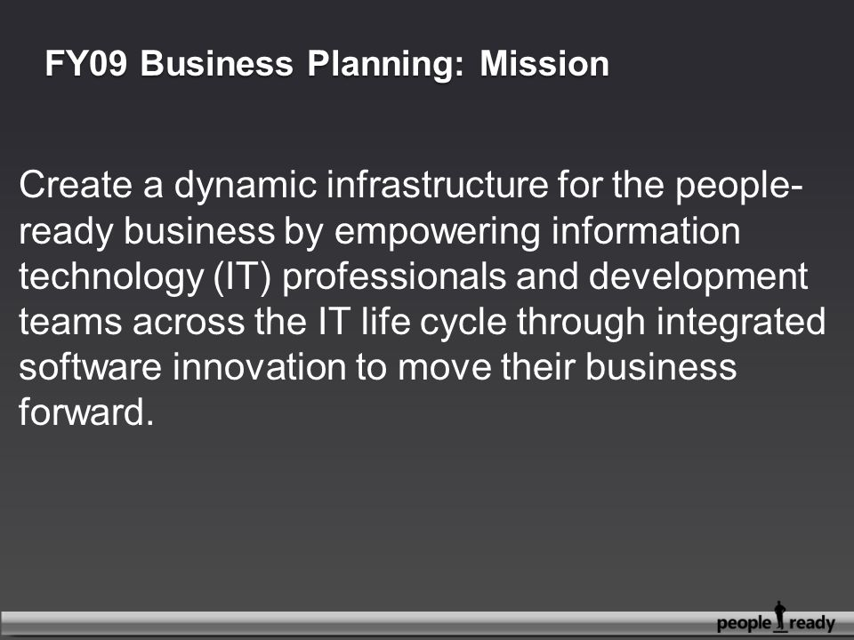 FY09 Business Planning: Mission