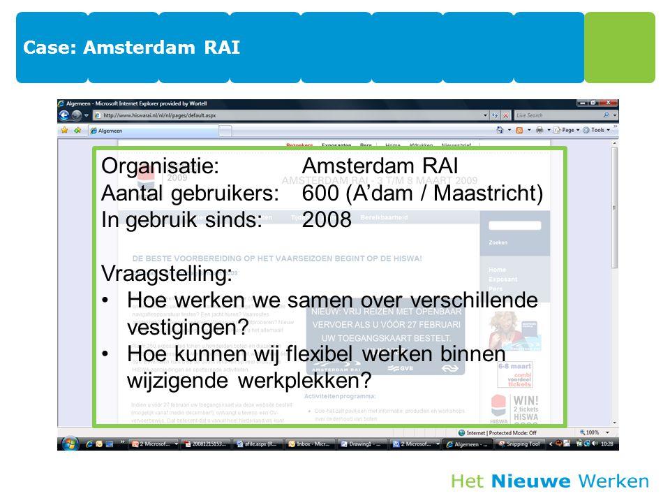 Organisatie: Amsterdam RAI Aantal gebruikers: 600 (A'dam / Maastricht)