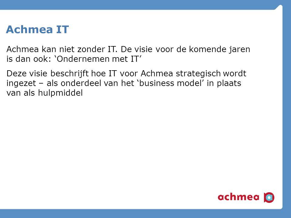 Achmea IT Achmea kan niet zonder IT. De visie voor de komende jaren is dan ook: 'Ondernemen met IT'