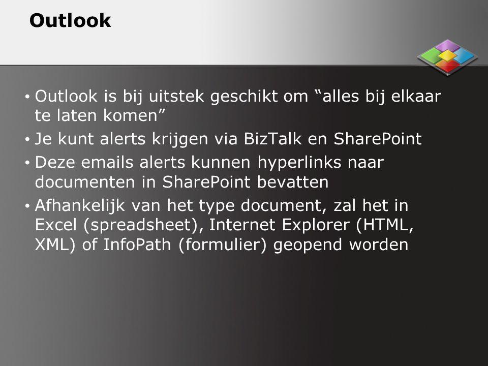 Outlook Outlook is bij uitstek geschikt om alles bij elkaar te laten komen Je kunt alerts krijgen via BizTalk en SharePoint.