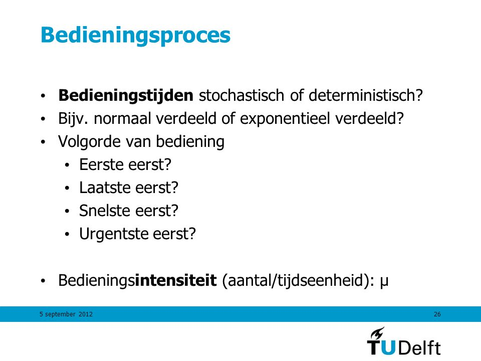 Bedieningsproces Bedieningstijden stochastisch of deterministisch