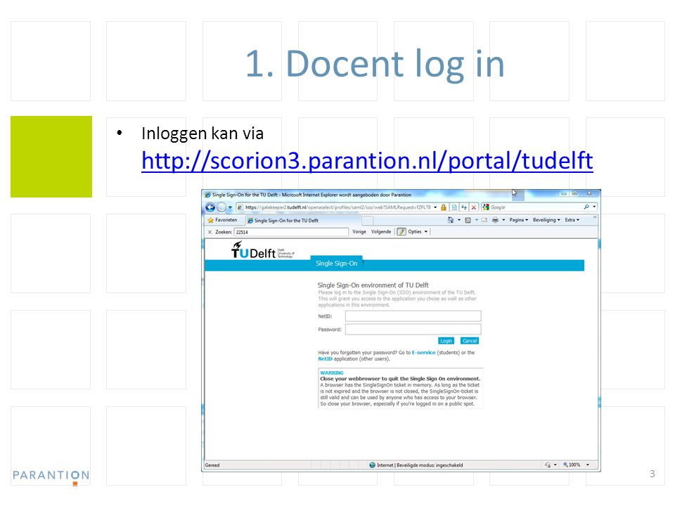 1. Docent log in Inloggen kan via http://scorion3.parantion.nl/portal/tudelft