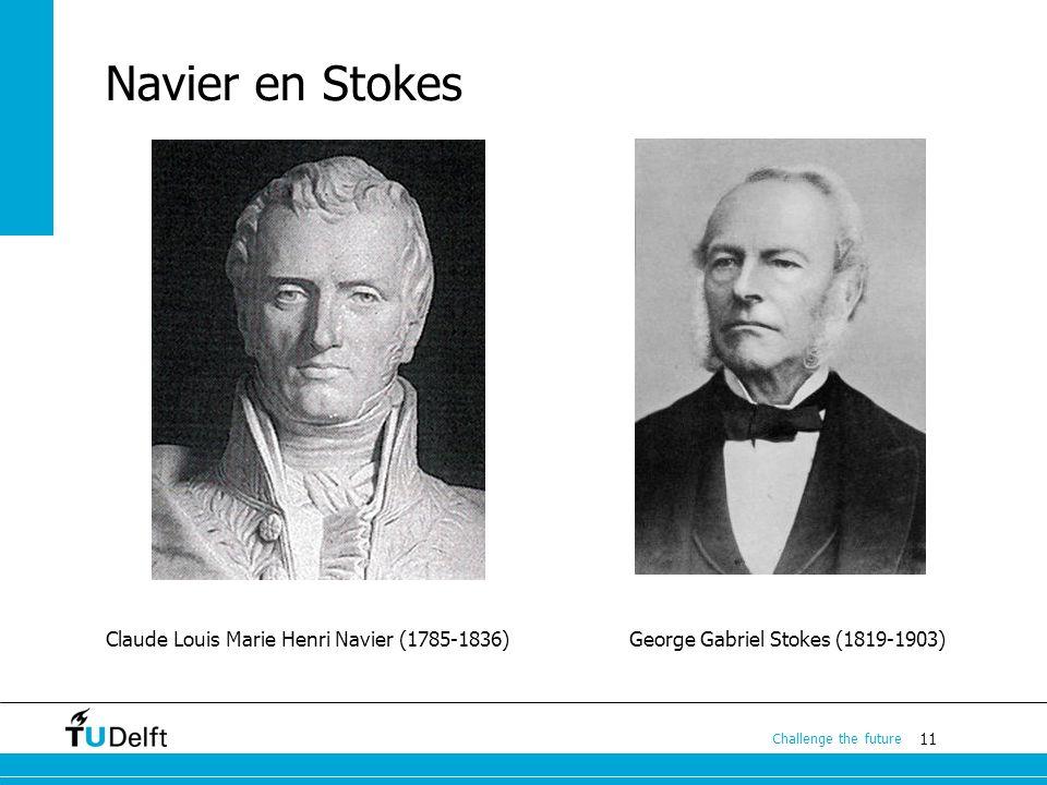 Navier en Stokes Claude Louis Marie Henri Navier (1785-1836) George Gabriel Stokes (1819-1903)