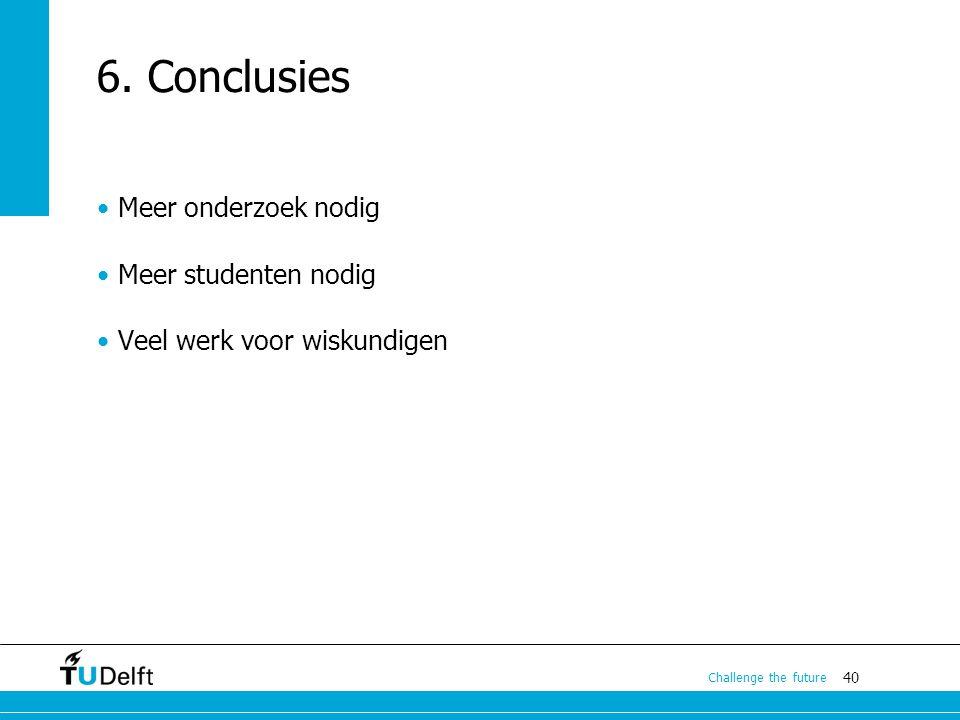 6. Conclusies Meer onderzoek nodig Meer studenten nodig