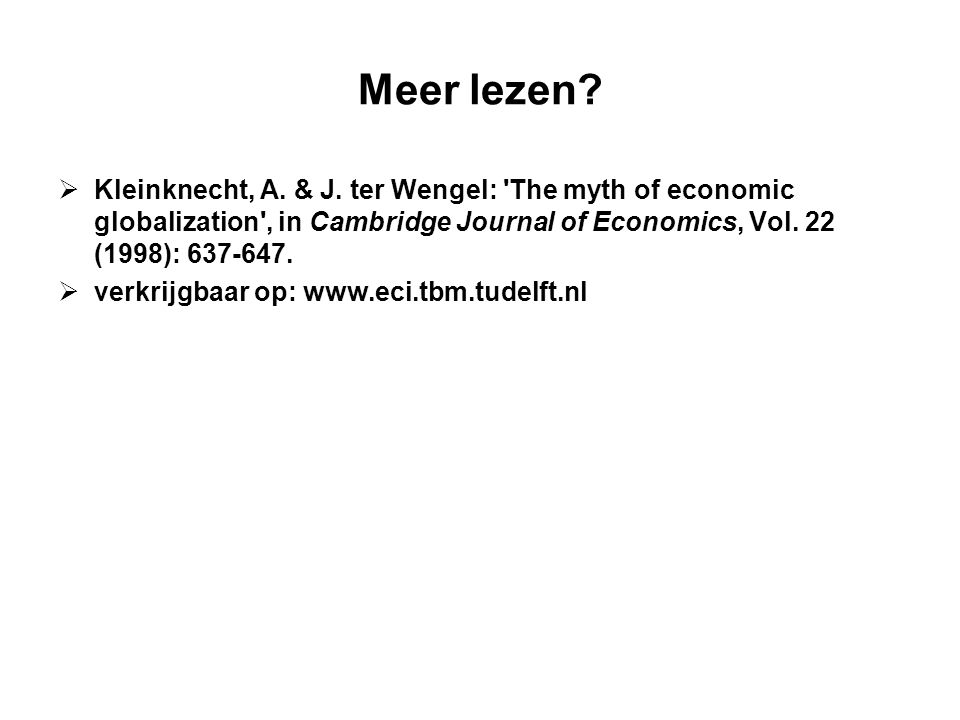 Meer lezen Kleinknecht, A. & J. ter Wengel: The myth of economic globalization , in Cambridge Journal of Economics, Vol. 22 (1998): 637-647.