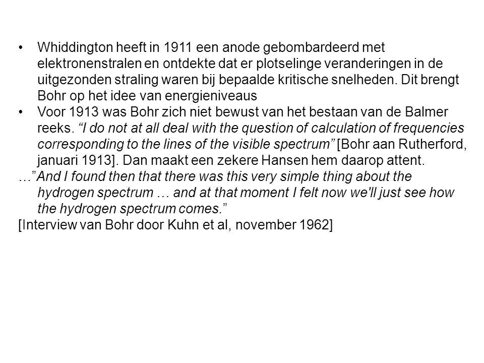 Whiddington heeft in 1911 een anode gebombardeerd met elektronenstralen en ontdekte dat er plotselinge veranderingen in de uitgezonden straling waren bij bepaalde kritische snelheden. Dit brengt Bohr op het idee van energieniveaus