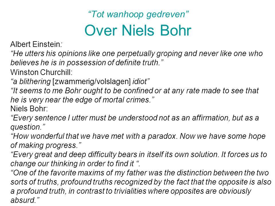 Tot wanhoop gedreven Over Niels Bohr