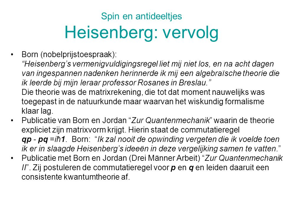 Spin en antideeltjes Heisenberg: vervolg