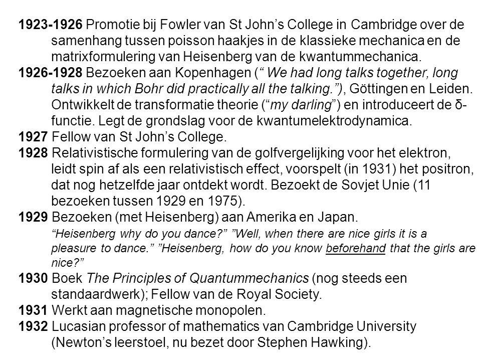 1923-1926 Promotie bij Fowler van St John's College in Cambridge over de samenhang tussen poisson haakjes in de klassieke mechanica en de matrixformulering van Heisenberg van de kwantummechanica.
