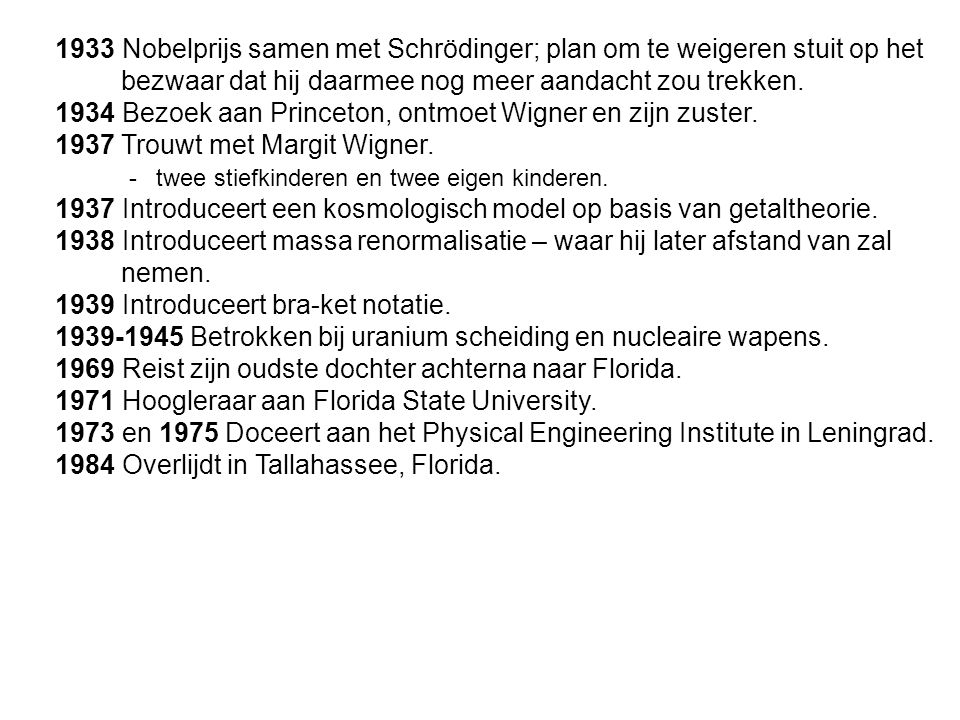 1933 Nobelprijs samen met Schrödinger; plan om te weigeren stuit op het bezwaar dat hij daarmee nog meer aandacht zou trekken.