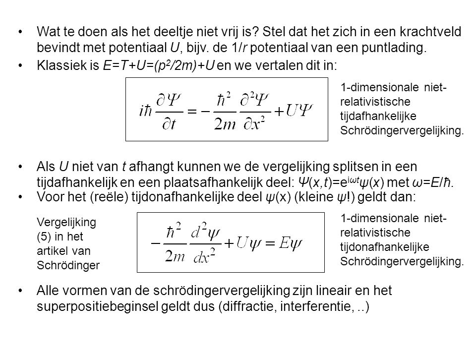 Klassiek is E=T+U=(p2/2m)+U en we vertalen dit in: