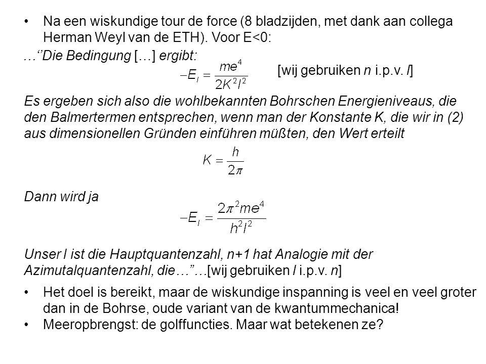 Na een wiskundige tour de force (8 bladzijden, met dank aan collega Herman Weyl van de ETH). Voor E<0: