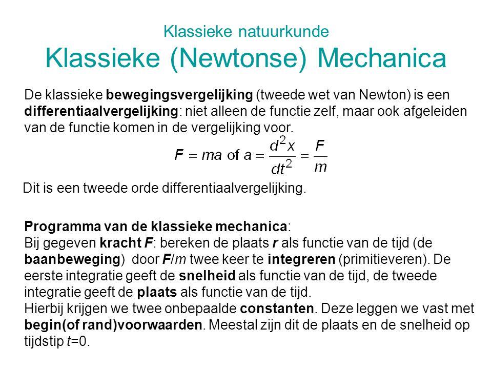 Klassieke natuurkunde Klassieke (Newtonse) Mechanica