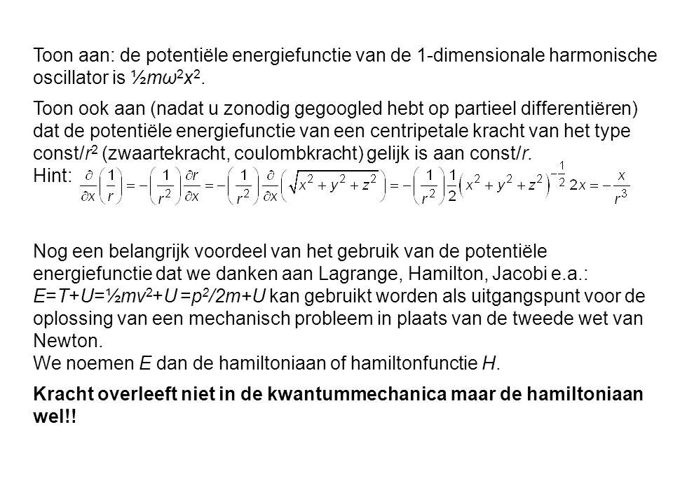 Toon aan: de potentiële energiefunctie van de 1-dimensionale harmonische oscillator is ½mω2x2.