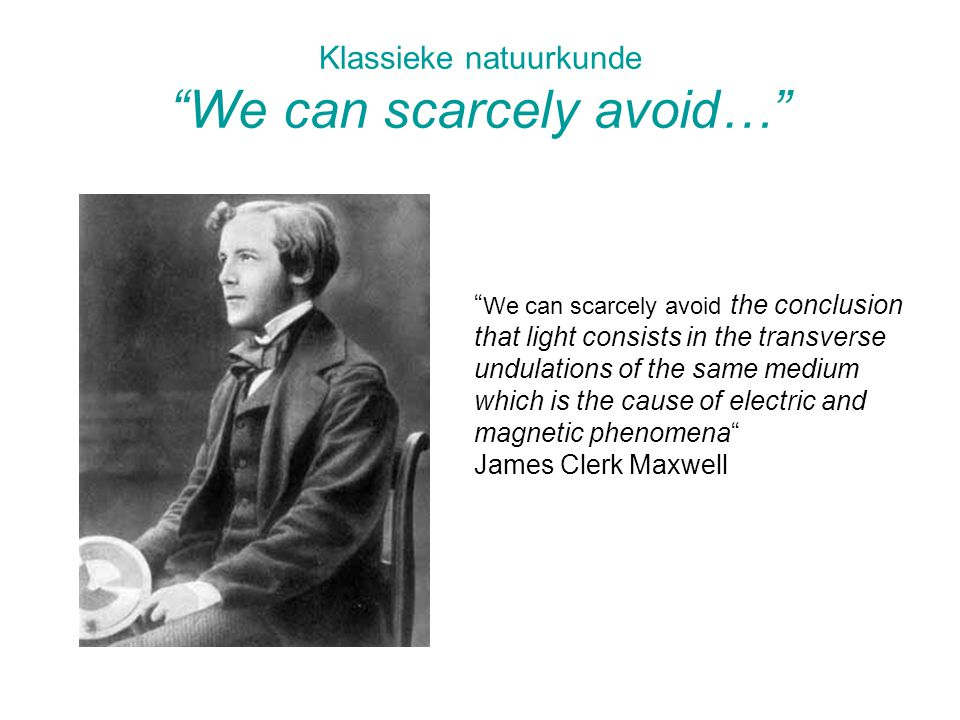 Klassieke natuurkunde We can scarcely avoid…