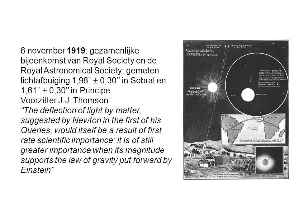 6 november 1919: gezamenlijke bijeenkomst van Royal Society en de Royal Astronomical Society: gemeten lichtafbuiging 1,98''  0,30'' in Sobral en 1,61''  0,30'' in Principe