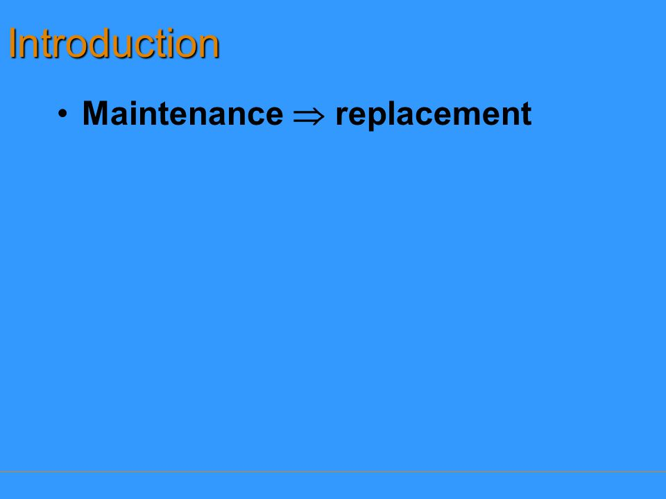 Introduction Maintenance  replacement