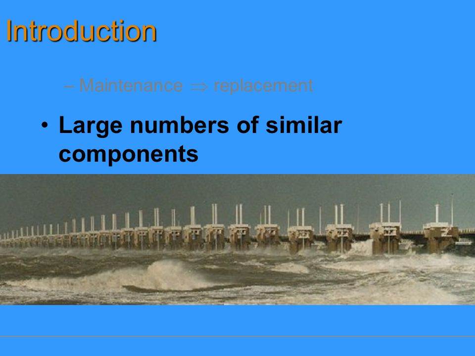 Introduction Large numbers of similar components