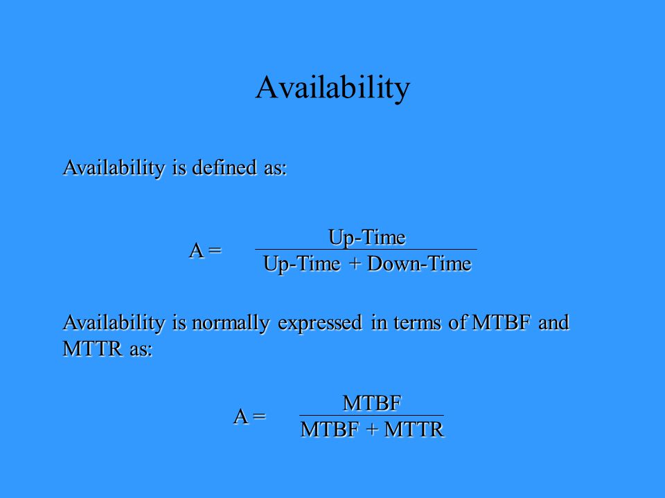 Availability Availability is defined as: Up-Time Up-Time + Down-Time