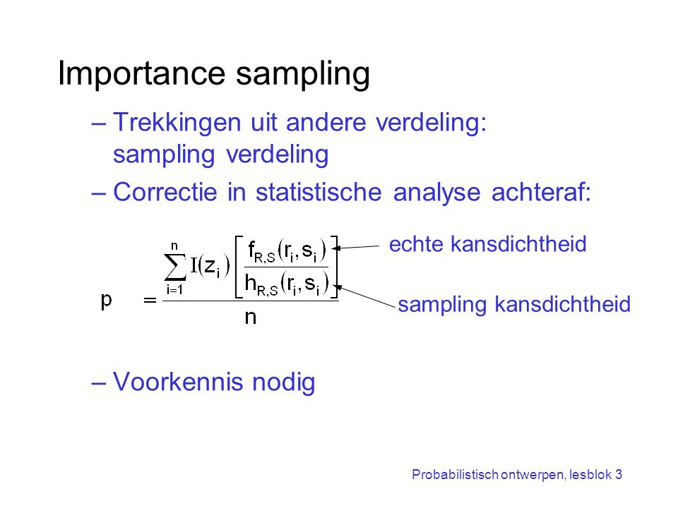 Importance sampling Trekkingen uit andere verdeling: sampling verdeling. Correctie in statistische analyse achteraf: