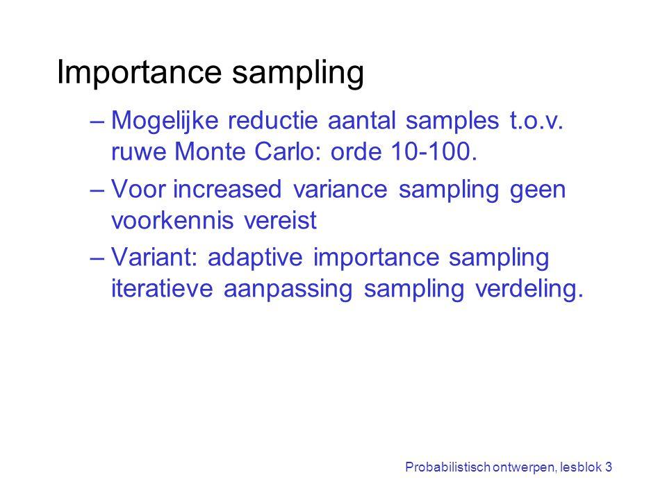 Importance sampling Mogelijke reductie aantal samples t.o.v. ruwe Monte Carlo: orde 10-100. Voor increased variance sampling geen voorkennis vereist.