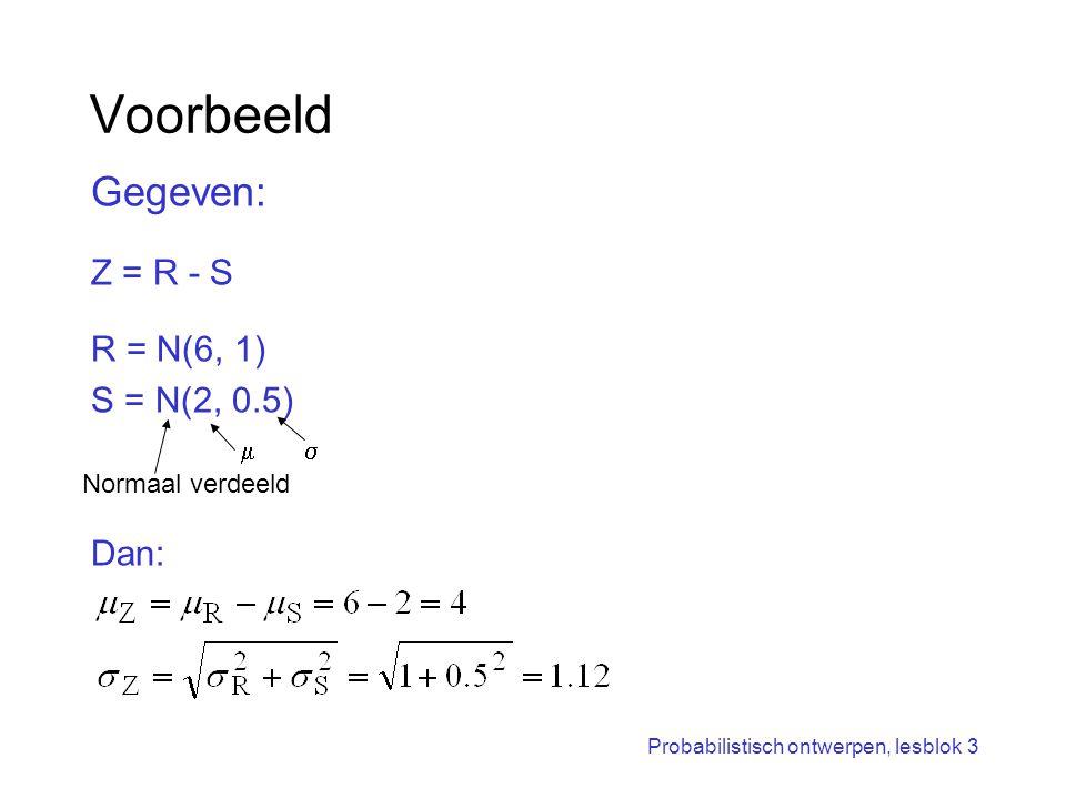 Voorbeeld Gegeven: Z = R - S R = N(6, 1) S = N(2, 0.5) Dan: m s
