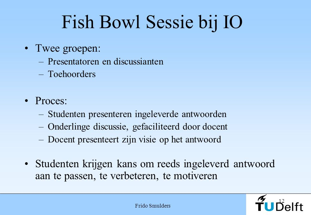 Fish Bowl Sessie bij IO Twee groepen: Proces: