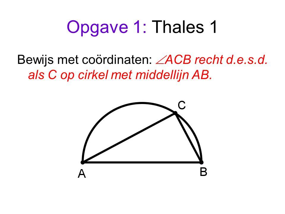 Opgave 1: Thales 1 Bewijs met coördinaten: ACB recht d.e.s.d. als C op cirkel met middellijn AB.