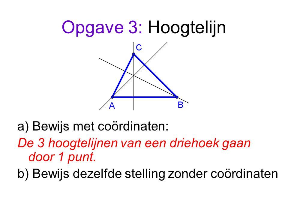 Opgave 3: Hoogtelijn a) Bewijs met coördinaten: