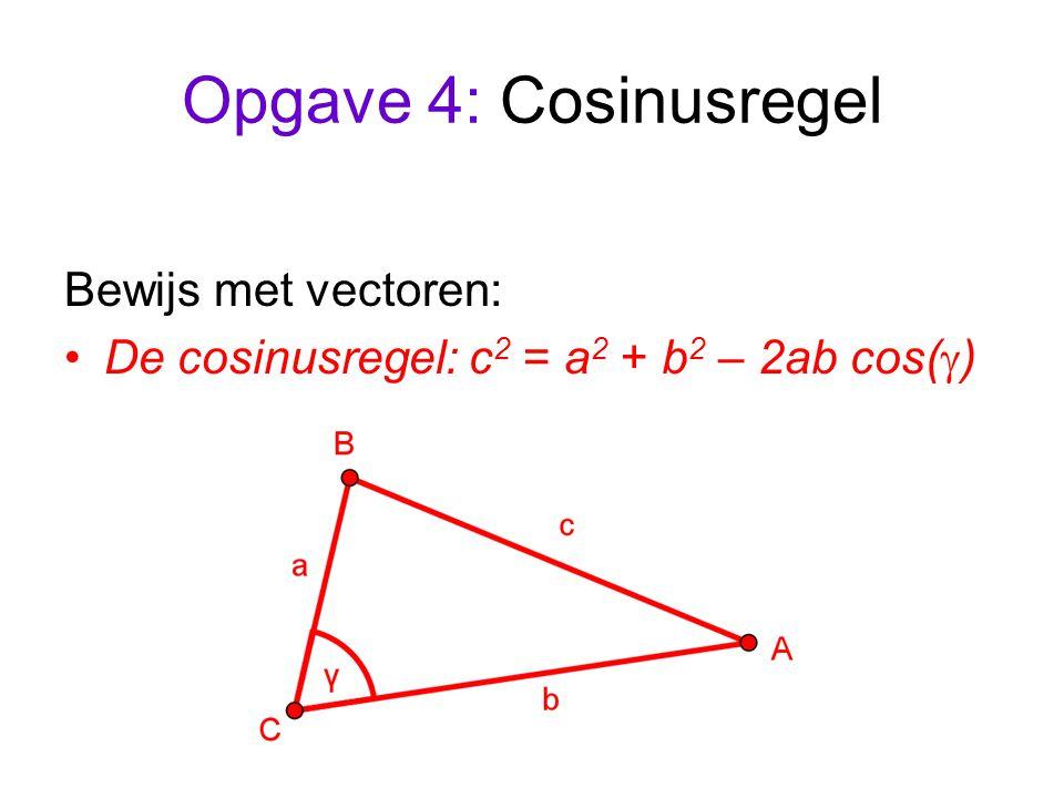 Opgave 4: Cosinusregel Bewijs met vectoren: