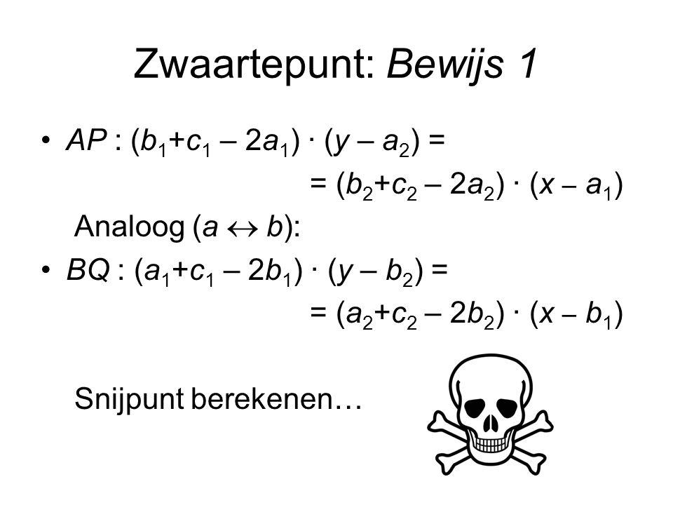 Zwaartepunt: Bewijs 1 AP : (b1+c1 – 2a1) · (y – a2) = Analoog (a  b):