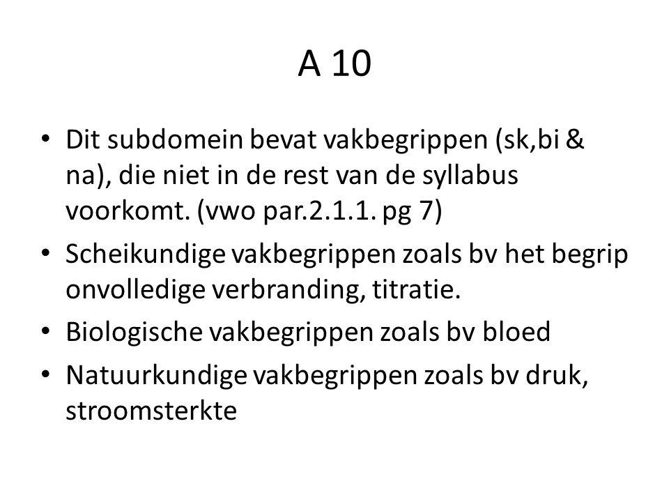 A 10 Dit subdomein bevat vakbegrippen (sk,bi & na), die niet in de rest van de syllabus voorkomt. (vwo par.2.1.1. pg 7)