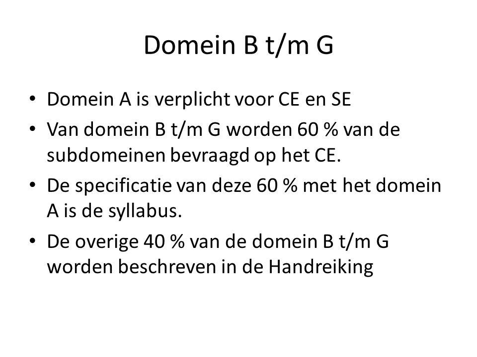 Domein B t/m G Domein A is verplicht voor CE en SE