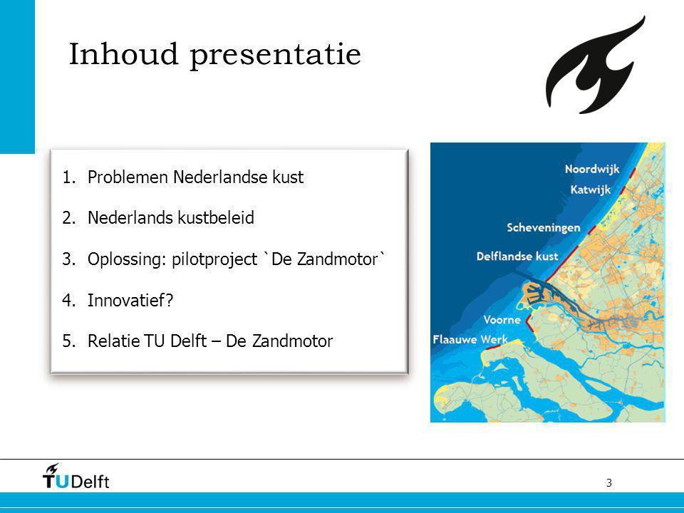 Inhoud presentatie Problemen Nederlandse kust Nederlands kustbeleid