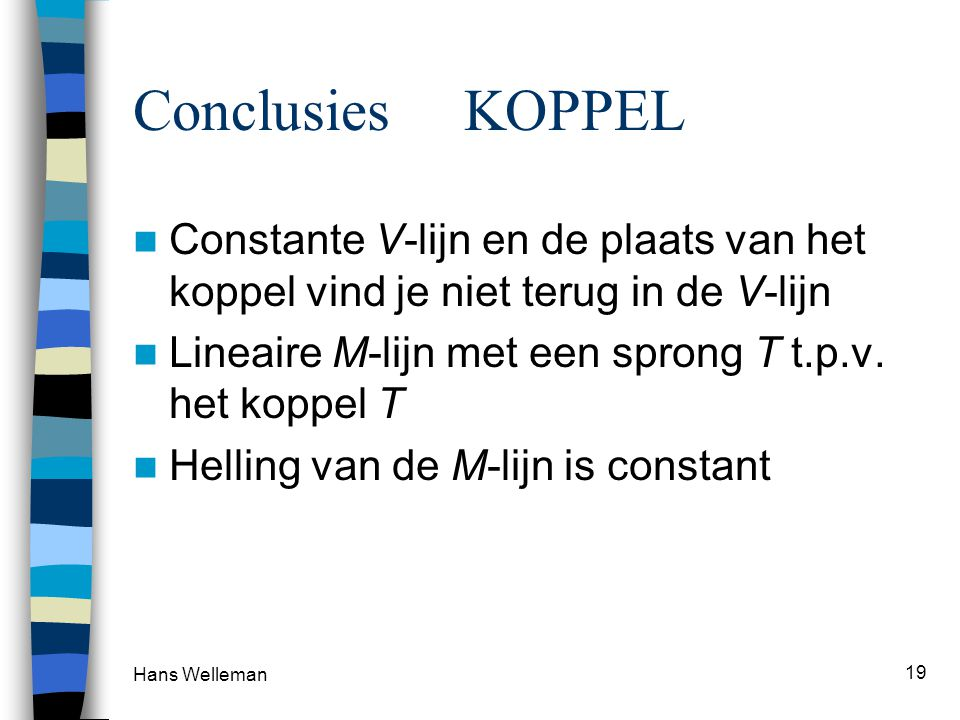 Conclusies KOPPEL Constante V-lijn en de plaats van het koppel vind je niet terug in de V-lijn.