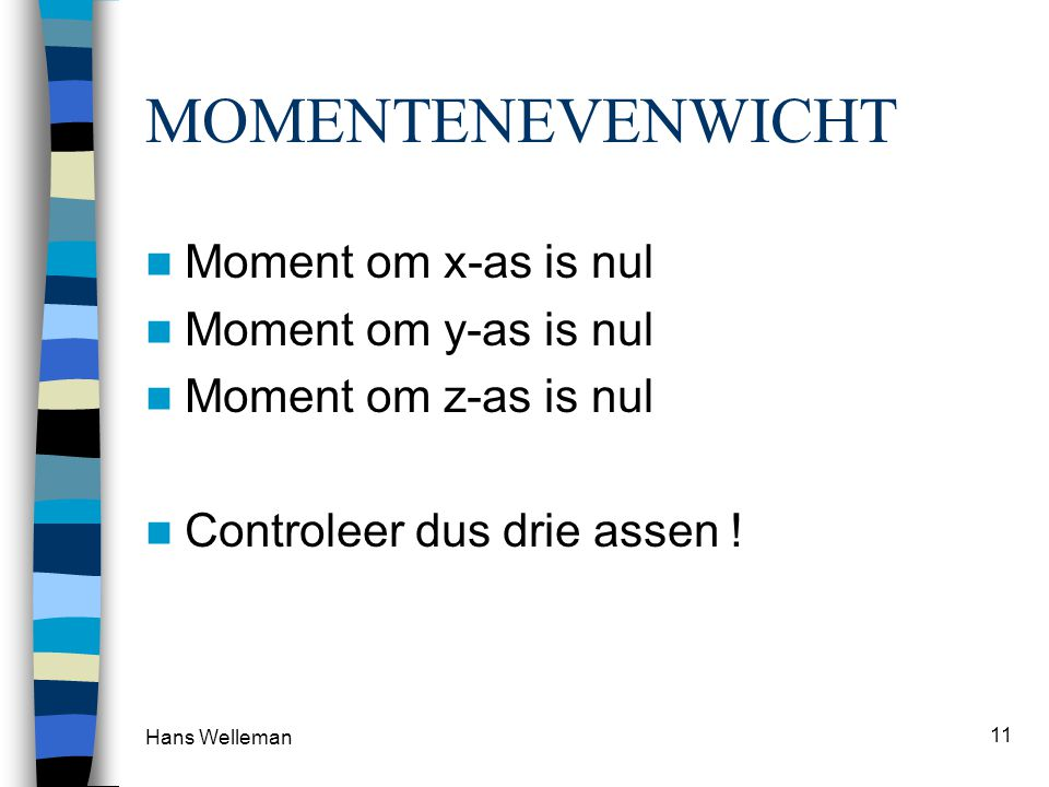 MOMENTENEVENWICHT Moment om x-as is nul Moment om y-as is nul