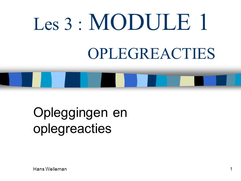 Les 3 : MODULE 1 OPLEGREACTIES