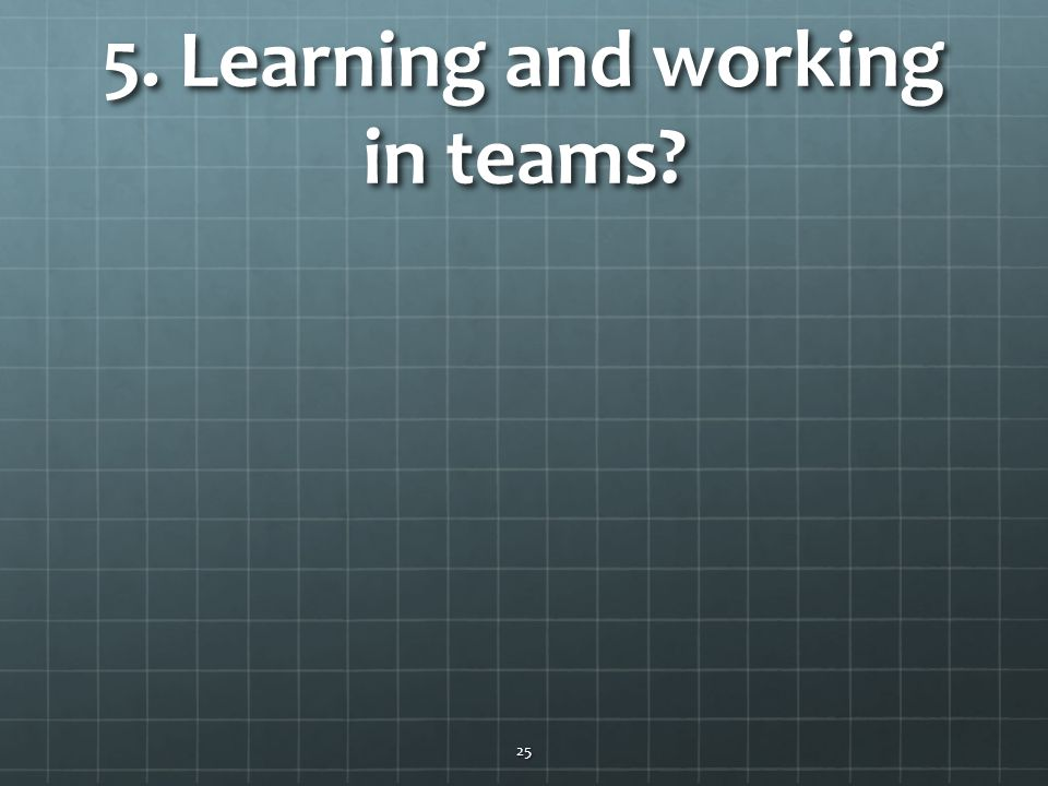 5. Learning and working in teams
