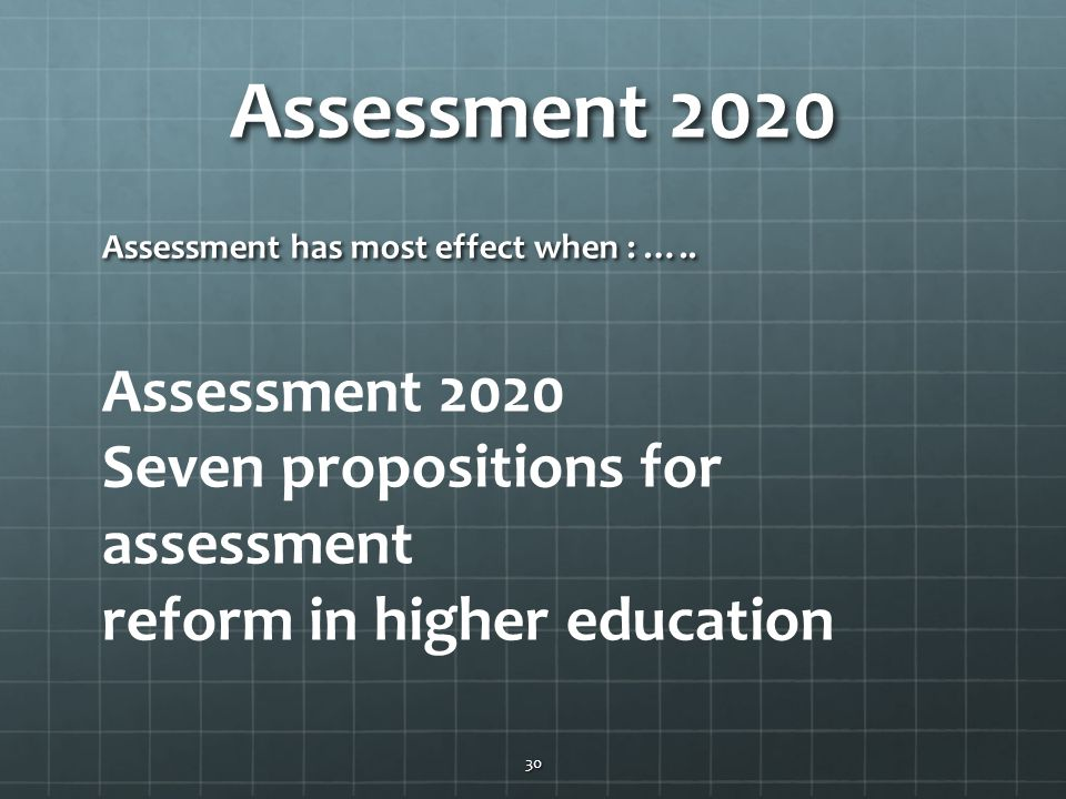 Assessment 2020 Assessment 2020 Seven propositions for assessment