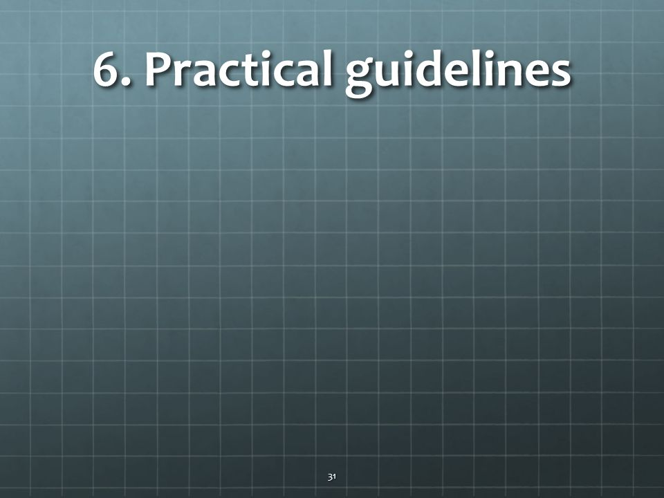 6. Practical guidelines