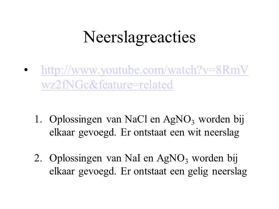 Neerslagreacties   v=8RmVwz2fNGc&feature=related.