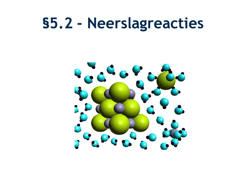 §5.2 - Neerslagreacties