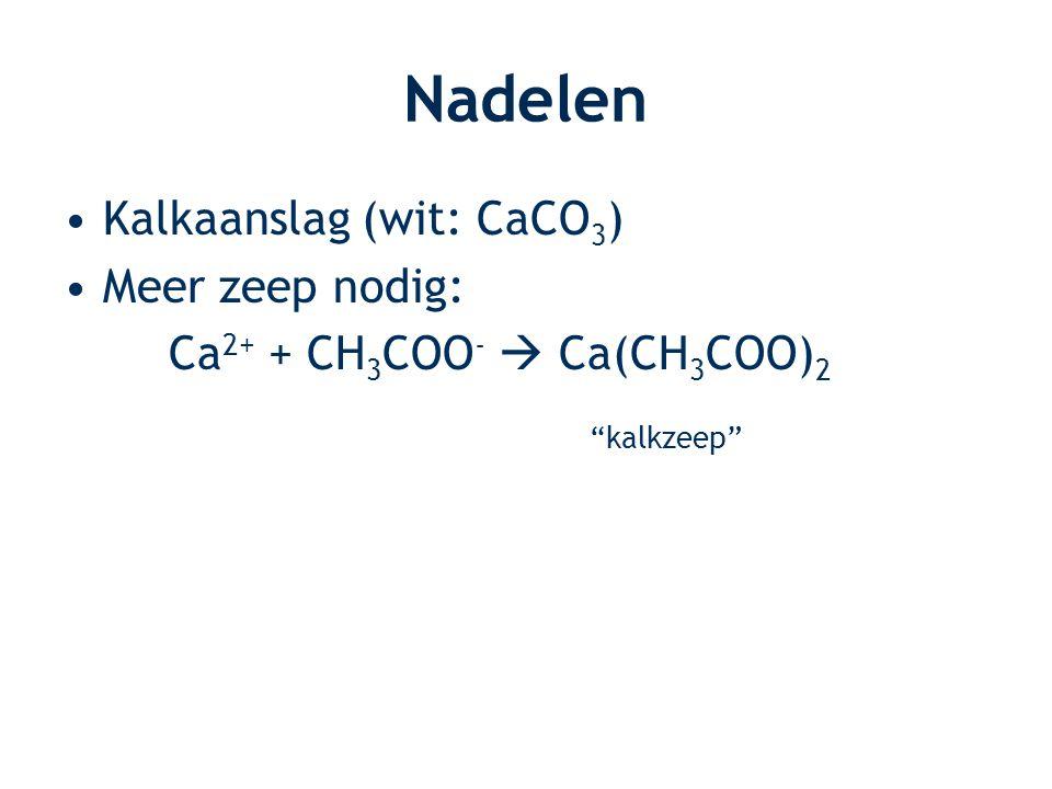 Nadelen Kalkaanslag (wit: CaCO3) Meer zeep nodig: